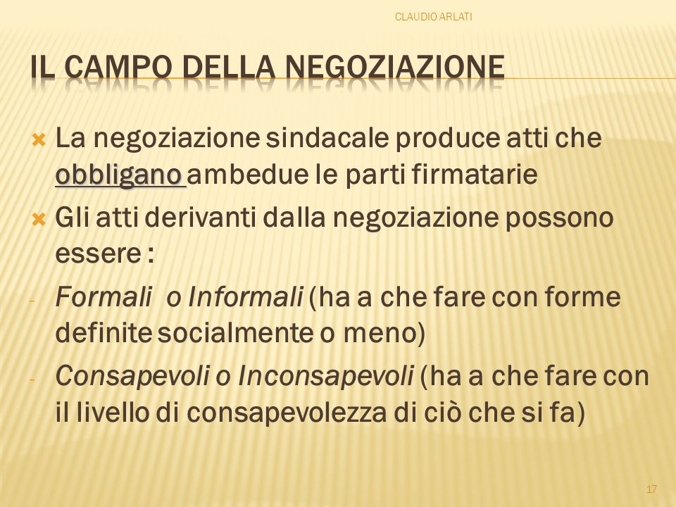 obbligano La negoziazione sindacale produce atti che obbligano ambedue le parti firmatarie Gli atti derivanti dalla negoziazione possono essere : - Fo