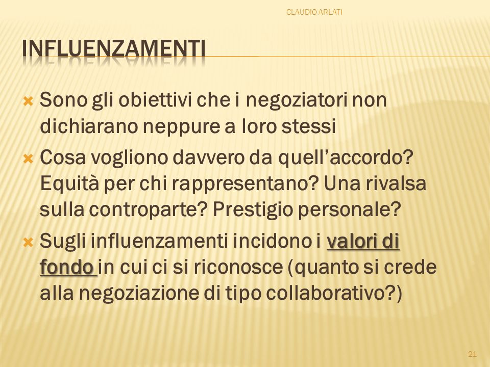 21 CLAUDIO ARLATI Sono gli obiettivi che i negoziatori non dichiarano neppure a loro stessi Cosa vogliono davvero da quellaccordo? Equità per chi rapp