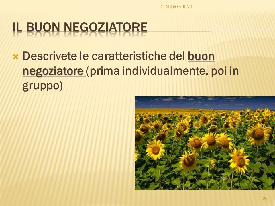 buon negoziatore Descrivete le caratteristiche del buon negoziatore (prima individualmente, poi in gruppo) 25 CLAUDIO ARLATI