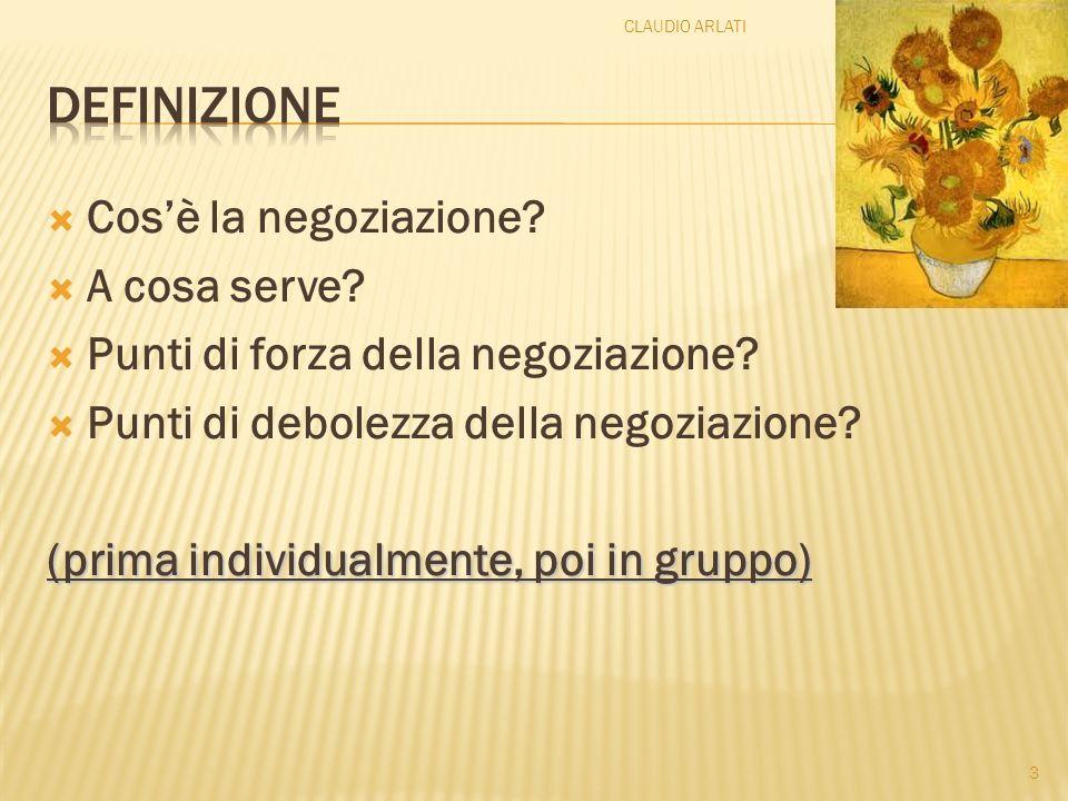 Cosè la negoziazione? A cosa serve? Punti di forza della negoziazione? Punti di debolezza della negoziazione? (prima individualmente, poi in gruppo) 3