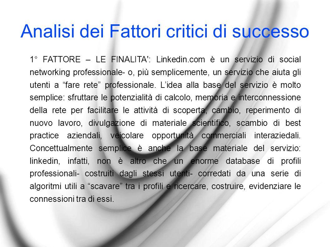 Analisi dei Fattori critici di successo 1° FATTORE – LE FINALITA : Linkedin.com è un servizio di social networking professionale- o, più semplicemente, un servizio che aiuta gli utenti a fare rete professionale.