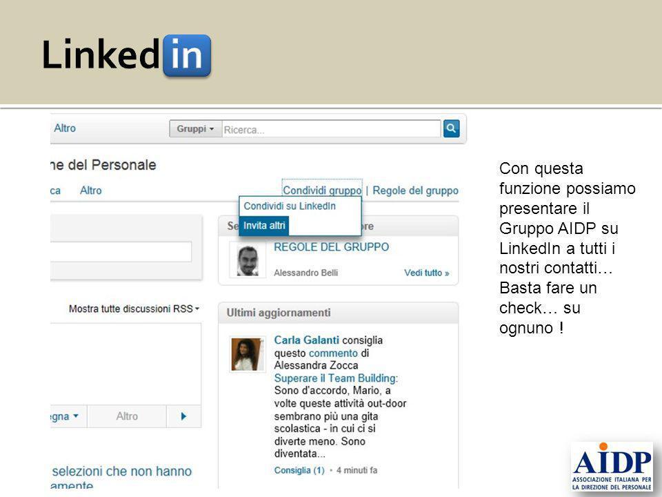 Con questa funzione possiamo presentare il Gruppo AIDP su LinkedIn a tutti i nostri contatti… Basta fare un check… su ognuno !