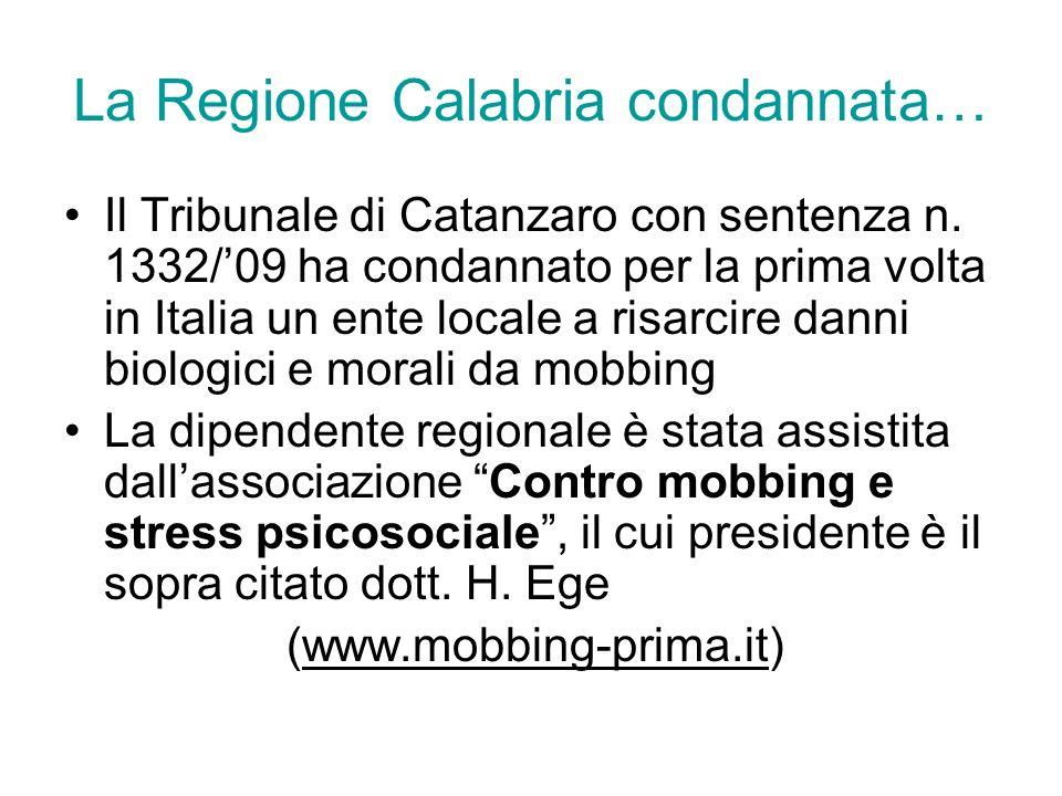 La Regione Calabria condannata… Il Tribunale di Catanzaro con sentenza n. 1332/09 ha condannato per la prima volta in Italia un ente locale a risarcir