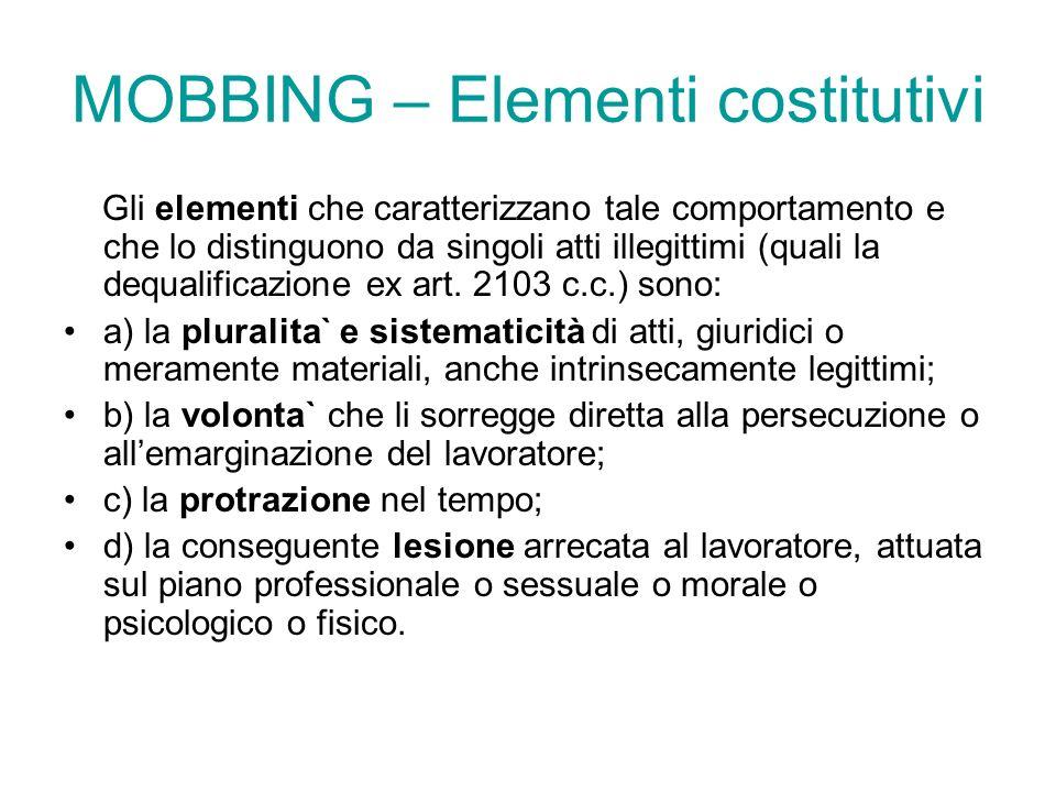 MOBBING – Elementi costitutivi Gli elementi che caratterizzano tale comportamento e che lo distinguono da singoli atti illegittimi (quali la dequalifi