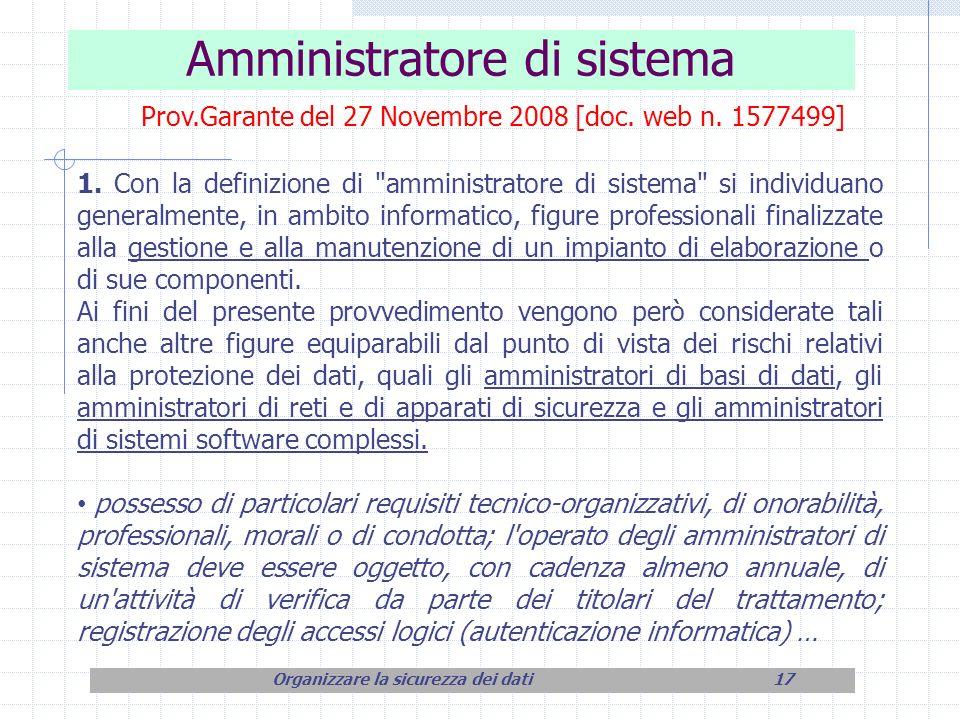 Amministratore di sistema Organizzare la sicurezza dei dati17 Prov.Garante del 27 Novembre 2008 [doc. web n. 1577499] 1. Con la definizione di