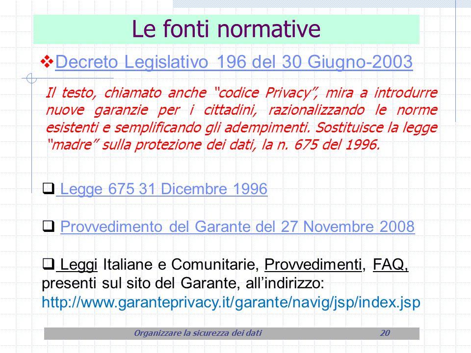 Le fonti normative Legge 675 31 Dicembre 1996 Provvedimento del Garante del 27 Novembre 2008 Leggi Italiane e Comunitarie, Provvedimenti, FAQ, present
