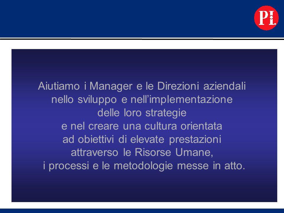Aiutiamo i Manager e le Direzioni aziendali nello sviluppo e nellimplementazione delle loro strategie e nel creare una cultura orientata ad obiettivi di elevate prestazioni attraverso le Risorse Umane, i processi e le metodologie messe in atto.