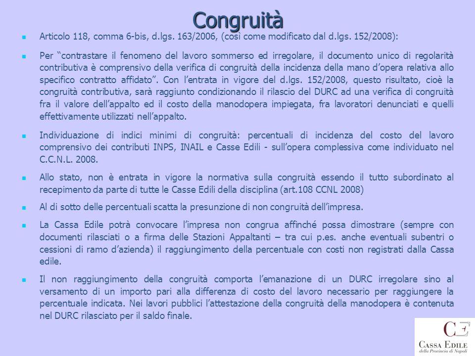 Congruità Articolo 118, comma 6-bis, d.lgs. 163/2006, (così come modificato dal d.lgs. 152/2008): Per contrastare il fenomeno del lavoro sommerso ed i