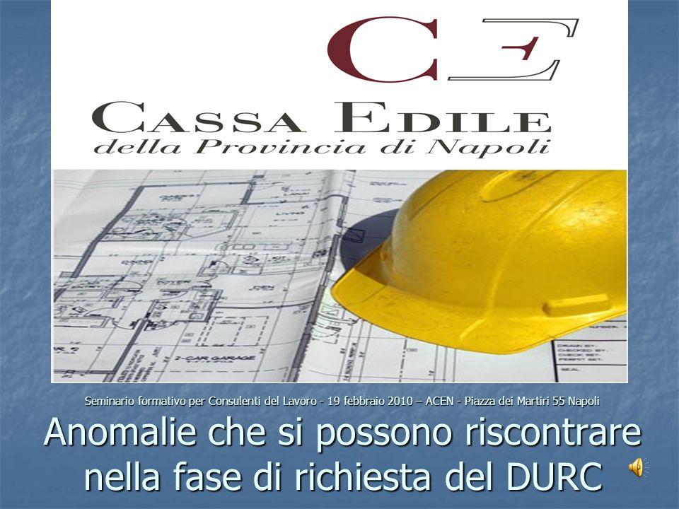 Seminario formativo per Consulenti del Lavoro - 19 febbraio 2010 – ACEN - Piazza dei Martiri 55 Napoli Anomalie che si possono riscontrare nella fase