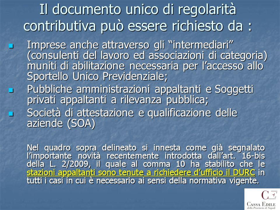 Il documento unico di regolarità contributiva può essere richiesto da : Imprese anche attraverso gli intermediari (consulenti del lavoro ed associazio