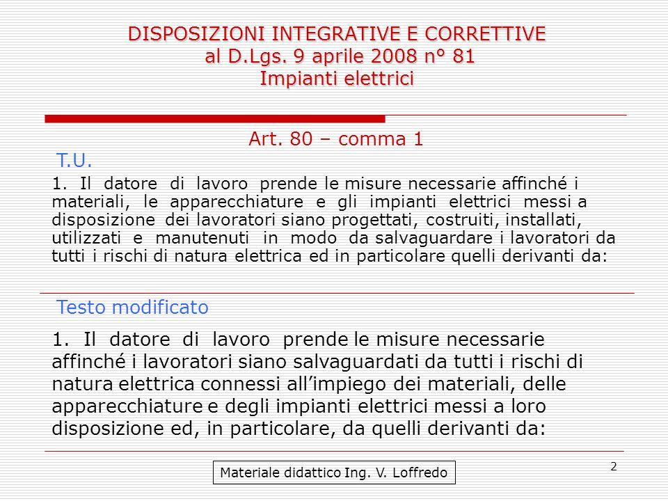 2 DISPOSIZIONI INTEGRATIVE E CORRETTIVE al D.Lgs. 9 aprile 2008 n° 81 Impianti elettrici Materiale didattico Ing. V. Loffredo 1. Il datore di lavoro p