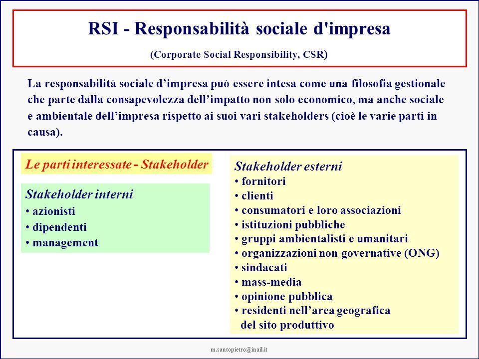 RSI - Responsabilità sociale d impresa (Corporate Social Responsibility, CSR ) La responsabilità sociale dimpresa può essere intesa come una filosofia gestionale che parte dalla consapevolezza dellimpatto non solo economico, ma anche sociale e ambientale dellimpresa rispetto ai suoi vari stakeholders (cioè le varie parti in causa).