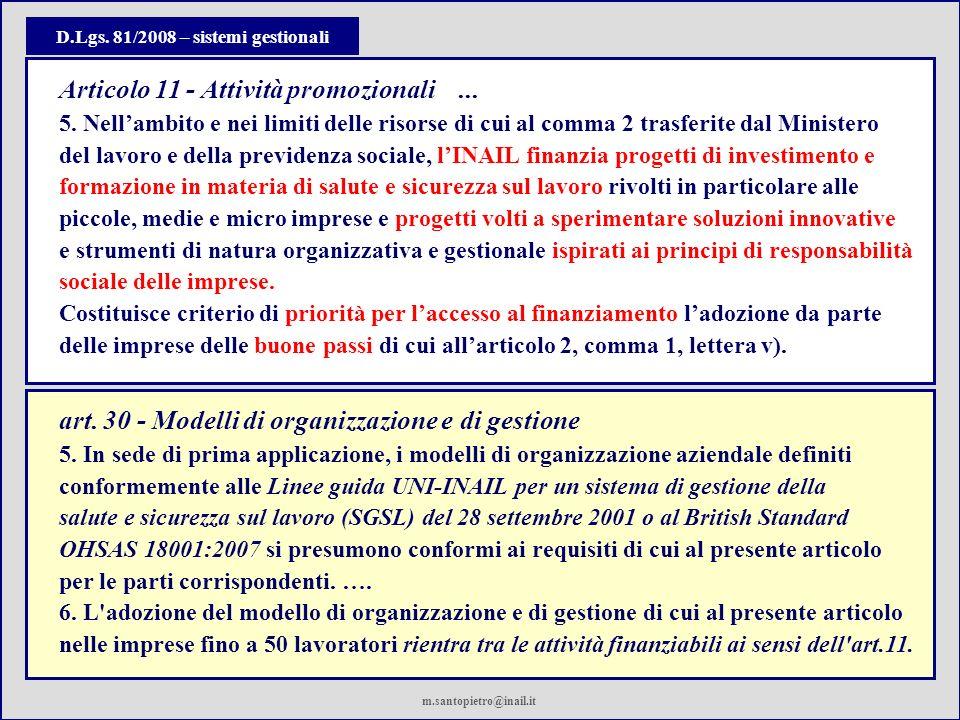D.Lgs. 81/2008 – sistemi gestionali art. 30 - Modelli di organizzazione e di gestione 5. In sede di prima applicazione, i modelli di organizzazione az