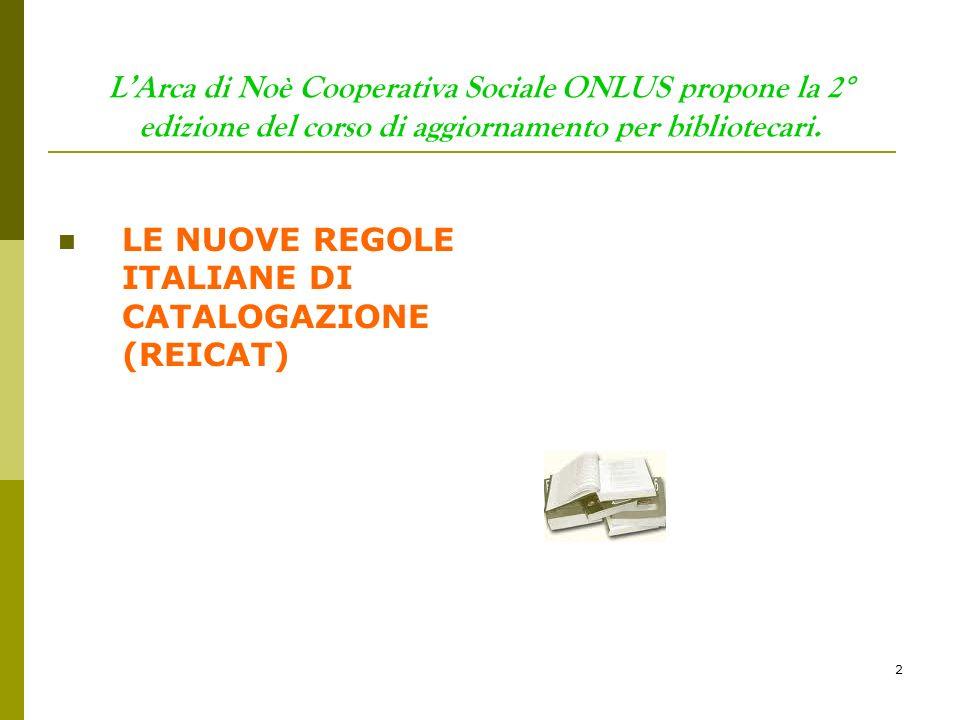 2 LArca di Noè Cooperativa Sociale ONLUS propone la 2° edizione del corso di aggiornamento per bibliotecari. LE NUOVE REGOLE ITALIANE DI CATALOGAZIONE