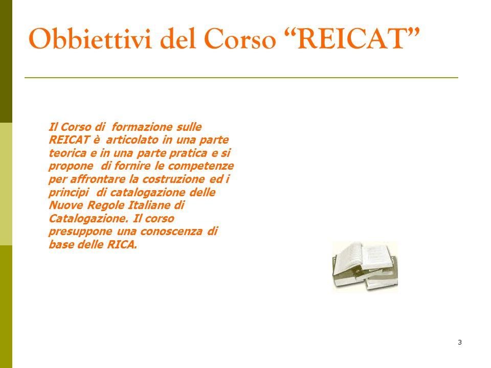 3 Obbiettivi del Corso REICAT Il Corso di formazione sulle REICAT è articolato in una parte teorica e in una parte pratica e si propone di fornire le