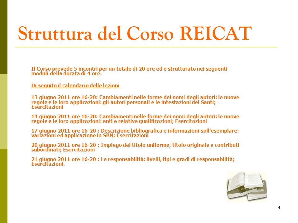 4 Struttura del Corso REICAT Il Corso prevede 5 incontri per un totale di 20 ore ed è strutturato nei seguenti moduli della durata di 4 ore. Di seguit