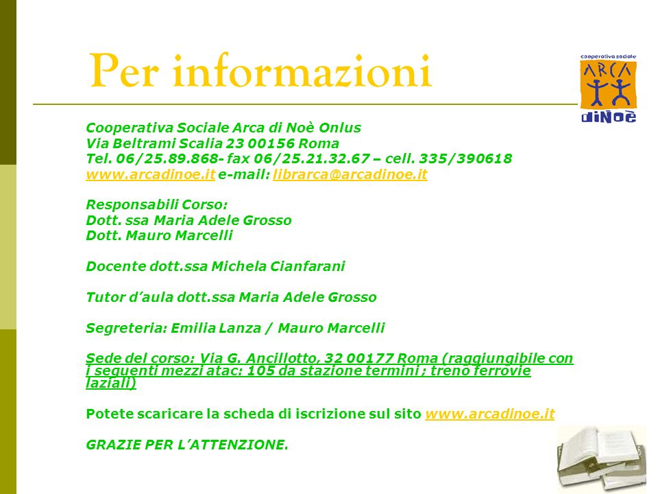 5 Per informazioni Cooperativa Sociale Arca di Noè Onlus Via Beltrami Scalia 23 00156 Roma Tel. 06/25.89.868- fax 06/25.21.32.67 – cell. 335/390618 ww