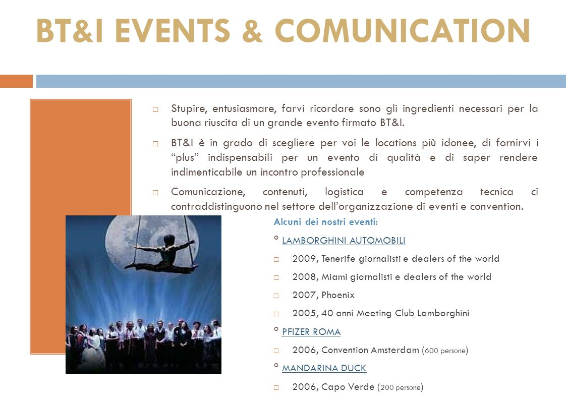 C Stupire, entusiasmare, farvi ricordare sono gli ingredienti necessari per la buona riuscita di un grande evento firmato BT&I.