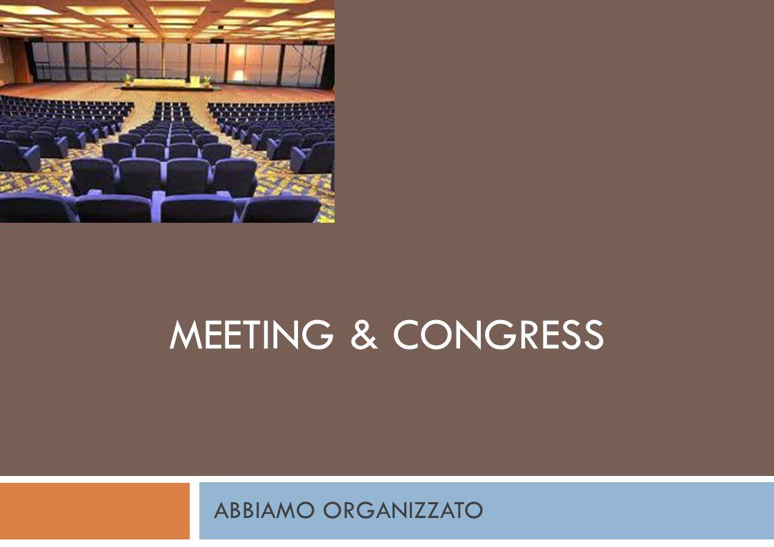 ABBIAMO ORGANIZZATO MEETING & CONGRESS