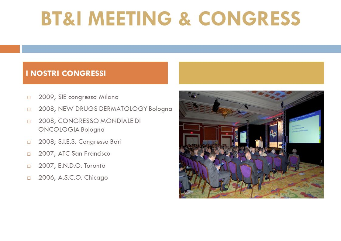 2009, SIE congresso Milano 2008, NEW DRUGS DERMATOLOGY Bologna 2008, CONGRESSO MONDIALE DI ONCOLOGIA Bologna 2008, S.I.E.S.