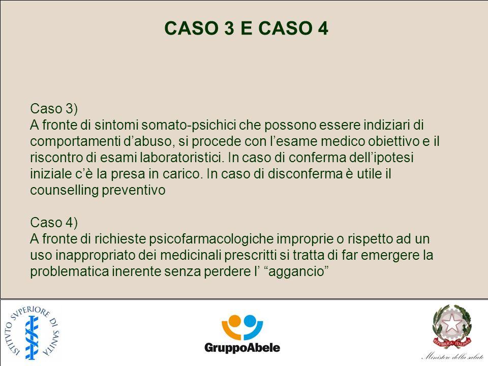 CASO 3 E CASO 4 Caso 3) A fronte di sintomi somato-psichici che possono essere indiziari di comportamenti dabuso, si procede con lesame medico obietti