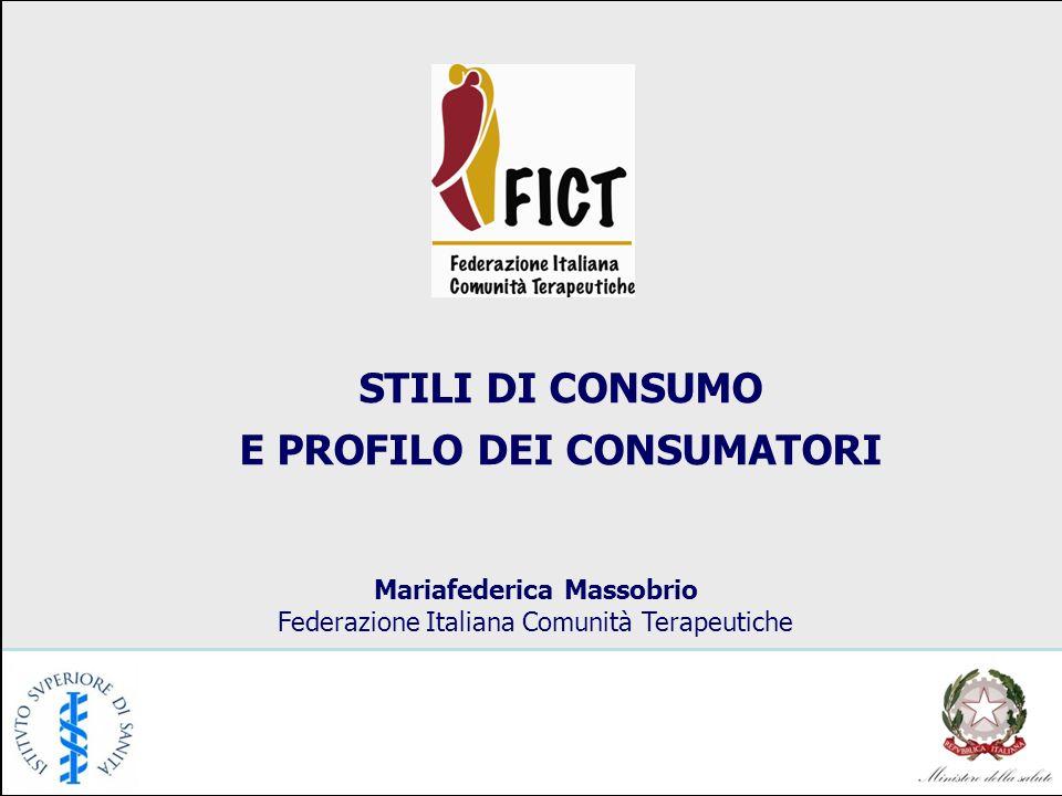 STILI DI CONSUMO E PROFILO DEI CONSUMATORI Mariafederica Massobrio Federazione Italiana Comunità Terapeutiche