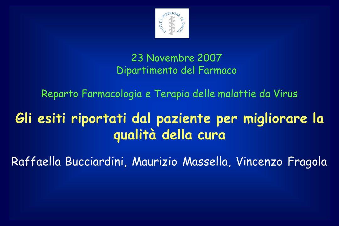 Gli esiti riportati dal paziente per migliorare la qualità della cura Reparto Farmacologia e Terapia delle malattie da Virus 23 Novembre 2007 Dipartim