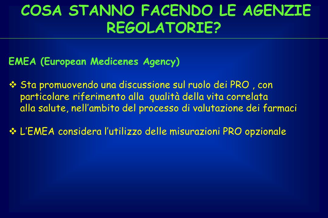 COSA STANNO FACENDO LE AGENZIE REGOLATORIE? EMEA (European Medicenes Agency) Sta promuovendo una discussione sul ruolo dei PRO, con particolare riferi