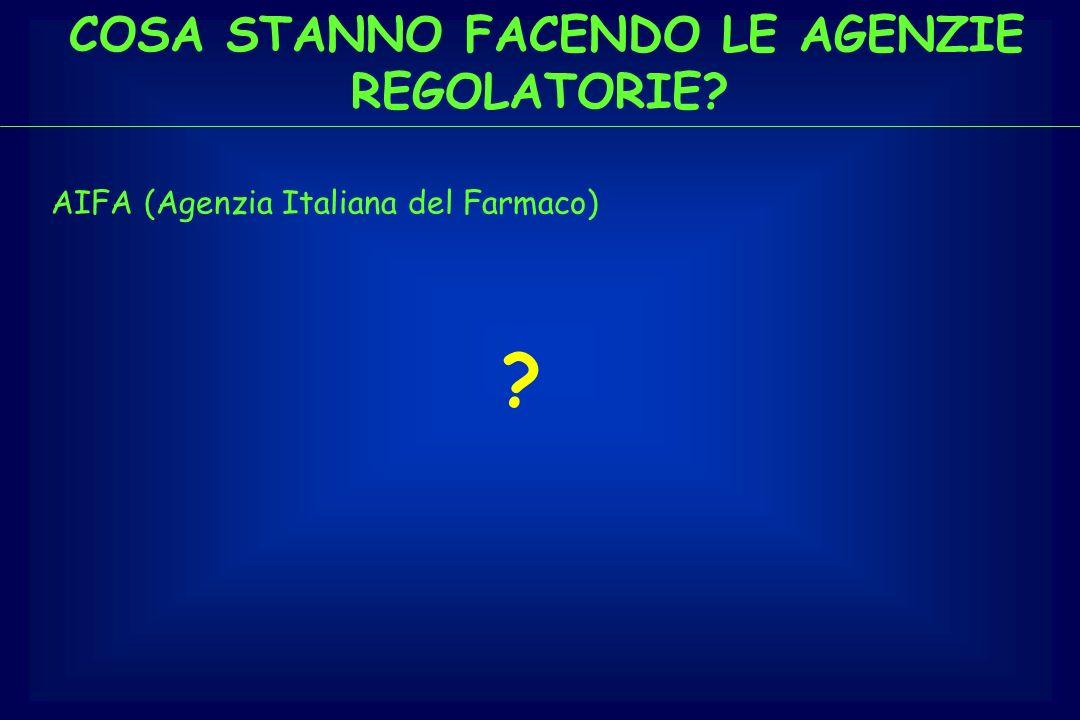 COSA STANNO FACENDO LE AGENZIE REGOLATORIE? AIFA (Agenzia Italiana del Farmaco) ?