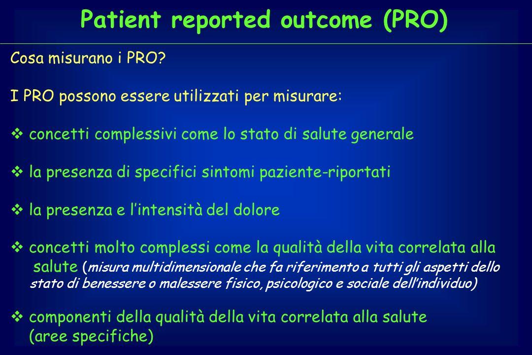 Patient reported outcome (PRO) Cosa misurano i PRO? I PRO possono essere utilizzati per misurare: concetti complessivi come lo stato di salute general