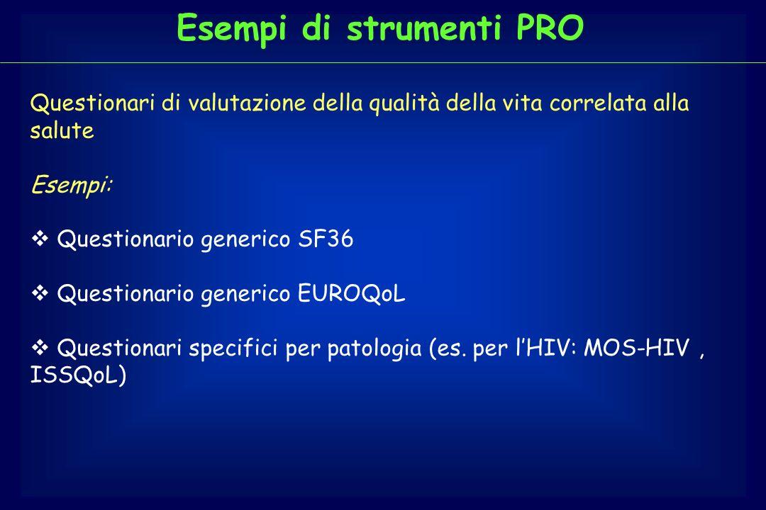 Esempi di strumenti PRO Questionari di valutazione della qualità della vita correlata alla salute Esempi: Questionario generico SF36 Questionario gene