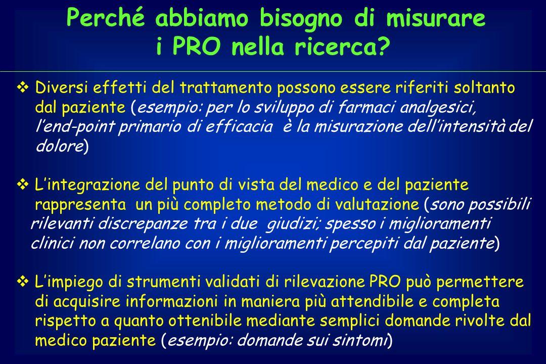 Perché abbiamo bisogno di misurare i PRO nella ricerca? Diversi effetti del trattamento possono essere riferiti soltanto dal paziente (esempio: per lo