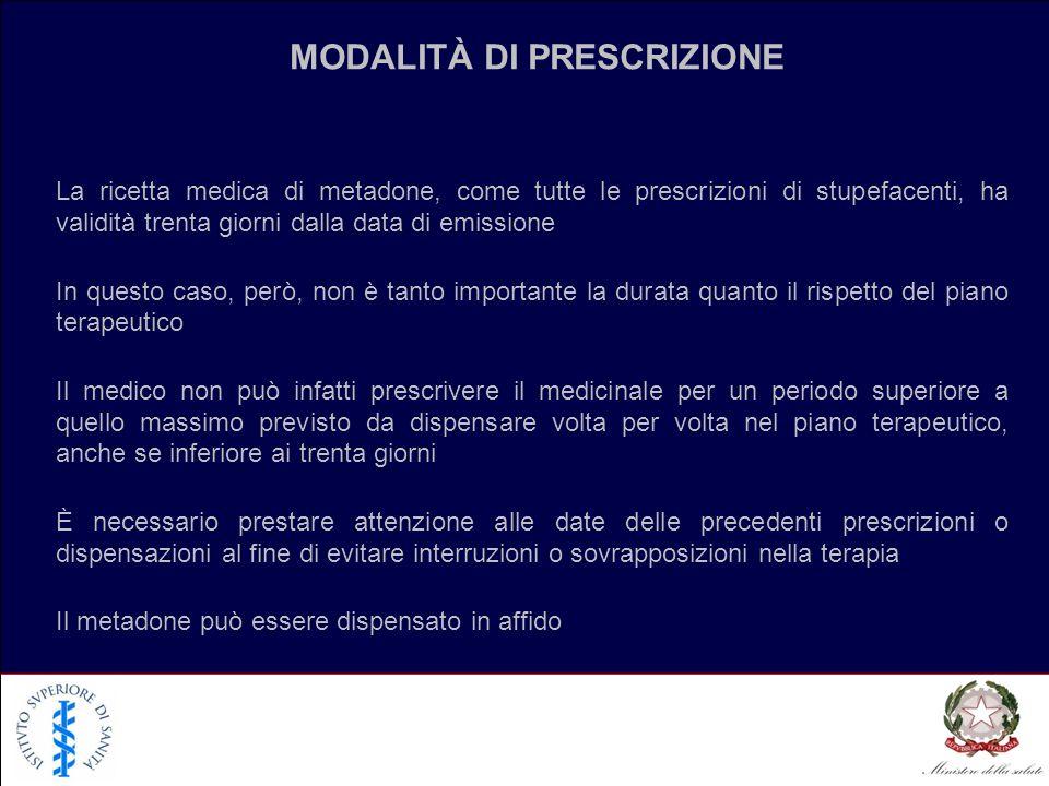 MODALITÀ DI PRESCRIZIONE La ricetta medica di metadone, come tutte le prescrizioni di stupefacenti, ha validità trenta giorni dalla data di emissione