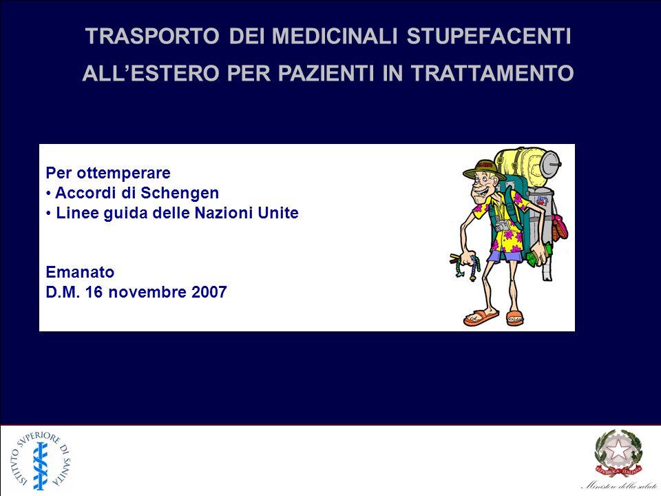 TRASPORTO DEI MEDICINALI STUPEFACENTI ALLESTERO PER PAZIENTI IN TRATTAMENTO Per ottemperare Accordi di Schengen Linee guida delle Nazioni Unite Emanat