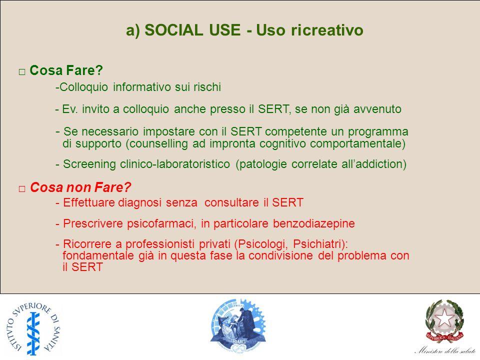 a) SOCIAL USE - Uso ricreativo Cosa Fare? -Colloquio informativo sui rischi - Ev. invito a colloquio anche presso il SERT, se non già avvenuto - Se ne
