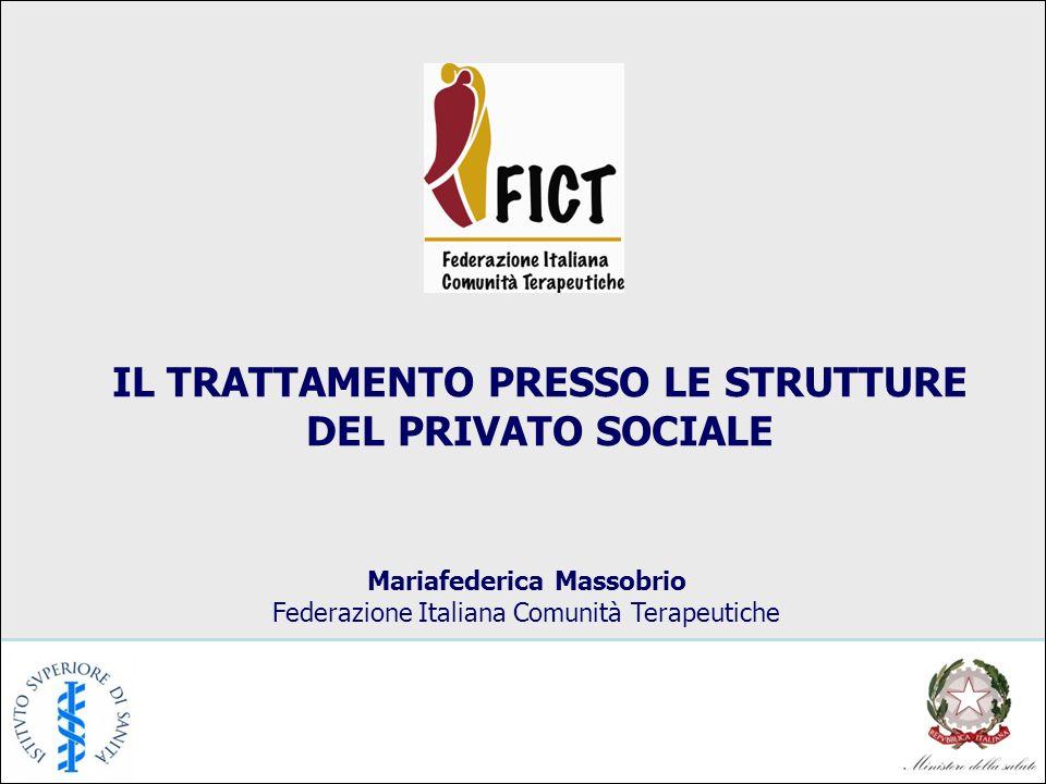 IL TRATTAMENTO PRESSO LE STRUTTURE DEL PRIVATO SOCIALE Mariafederica Massobrio Federazione Italiana Comunità Terapeutiche