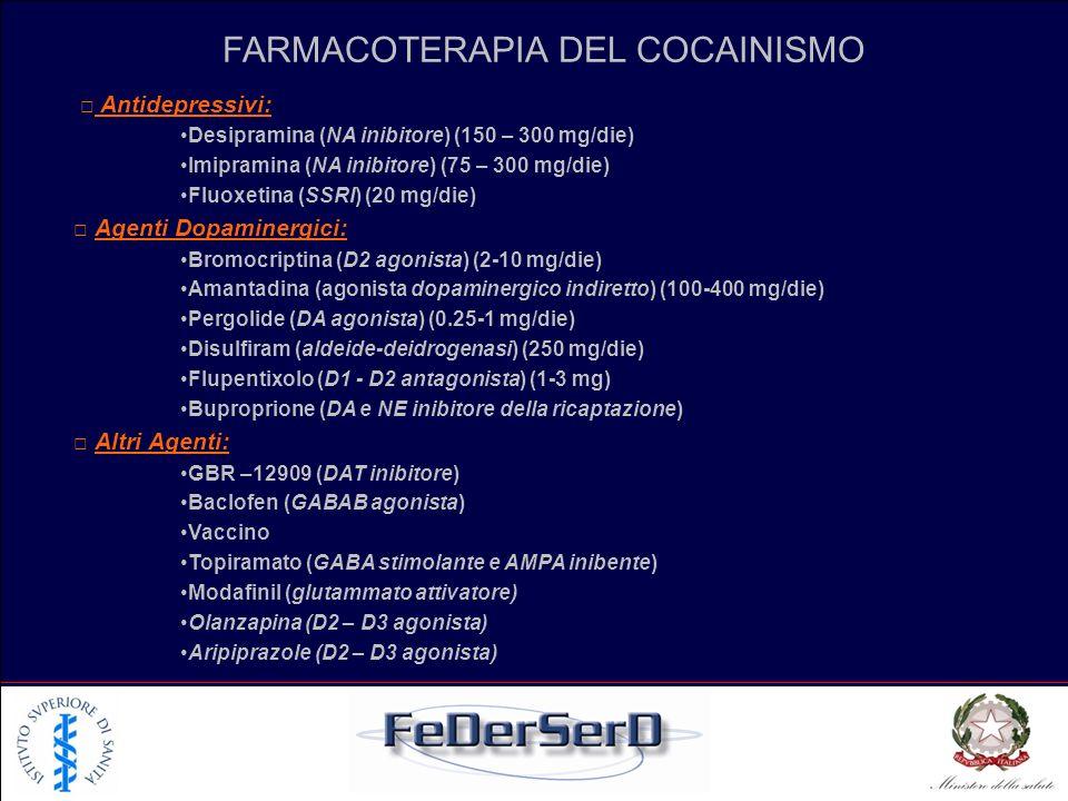 FARMACOTERAPIA DEL COCAINISMO Antidepressivi: Desipramina (NA inibitore) (150 – 300 mg/die) Imipramina (NA inibitore) (75 – 300 mg/die) Fluoxetina (SS