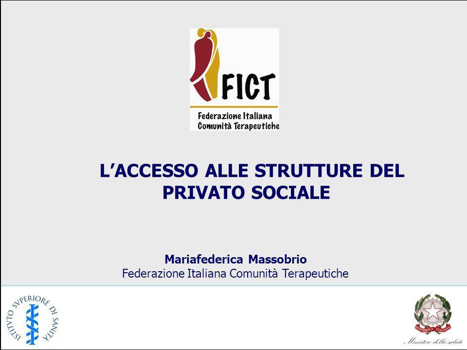 LACCESSO ALLE STRUTTURE DEL PRIVATO SOCIALE Mariafederica Massobrio Federazione Italiana Comunità Terapeutiche