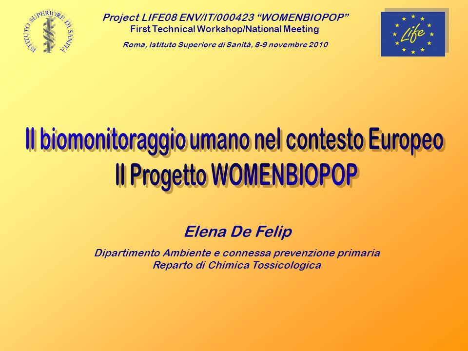 Project LIFE08 ENV/IT/000423 WOMENBIOPOP First Technical Workshop/National Meeting Roma, Istituto Superiore di Sanità, 8-9 novembre 2010 Elena De Feli