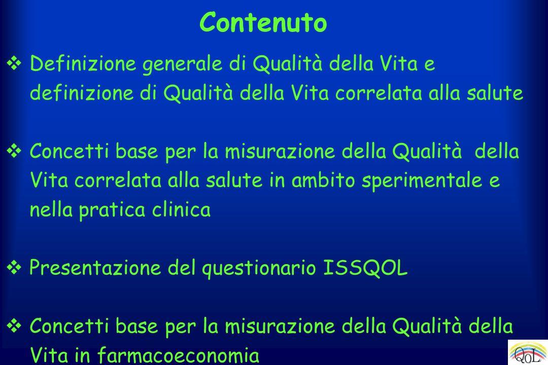 Contenuto Definizione generale di Qualità della Vita e definizione di Qualità della Vita correlata alla salute Concetti base per la misurazione della