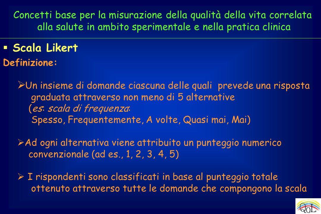 Scala Likert Definizione: Un insieme di domande ciascuna delle quali prevede una risposta graduata attraverso non meno di 5 alternative (es: scala di