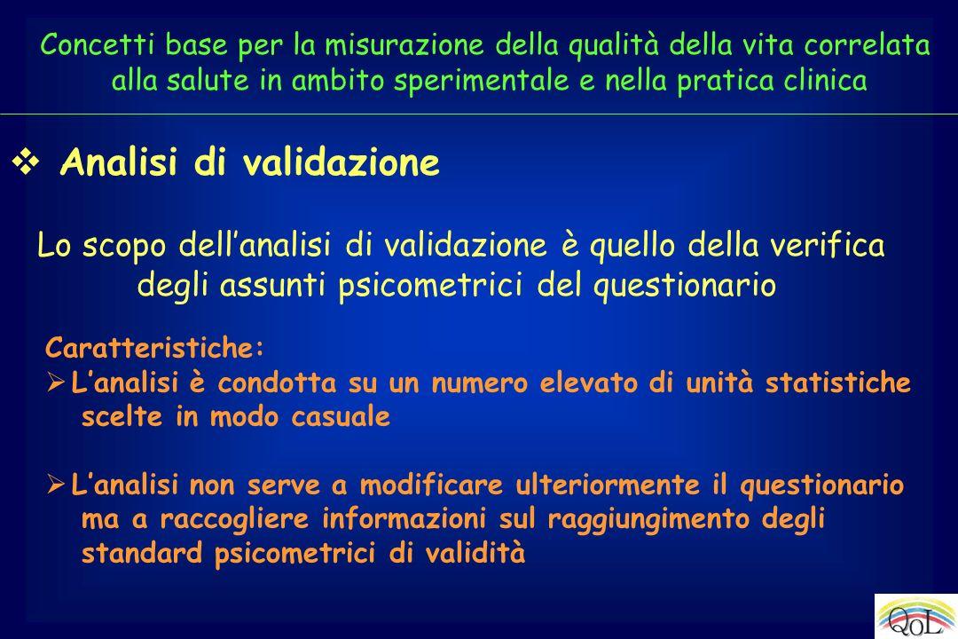 Analisi di validazione Lo scopo dellanalisi di validazione è quello della verifica degli assunti psicometrici del questionario Caratteristiche: Lanali
