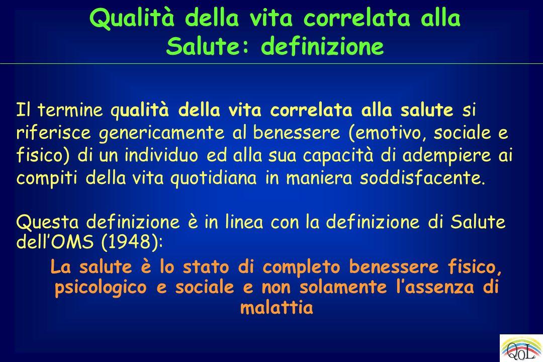 Qualità della vita correlata alla Salute: definizione Il termine qualità della vita correlata alla salute si riferisce genericamente al benessere (emo