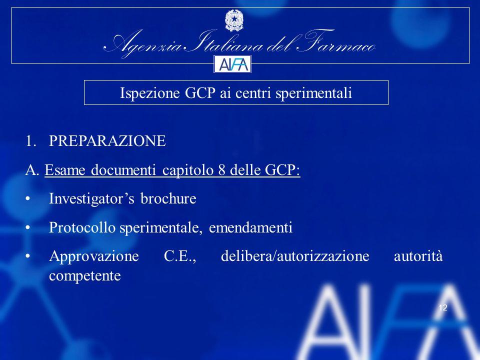 Agenzia Italiana del Farmaco 12 1.PREPARAZIONE A. Esame documenti capitolo 8 delle GCP: Investigators brochure Protocollo sperimentale, emendamenti Ap