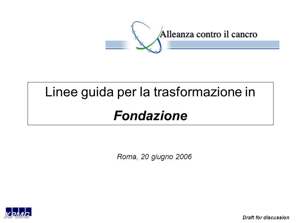 Draft for discussion Linee guida per la trasformazione in Fondazione Roma, 20 giugno 2006