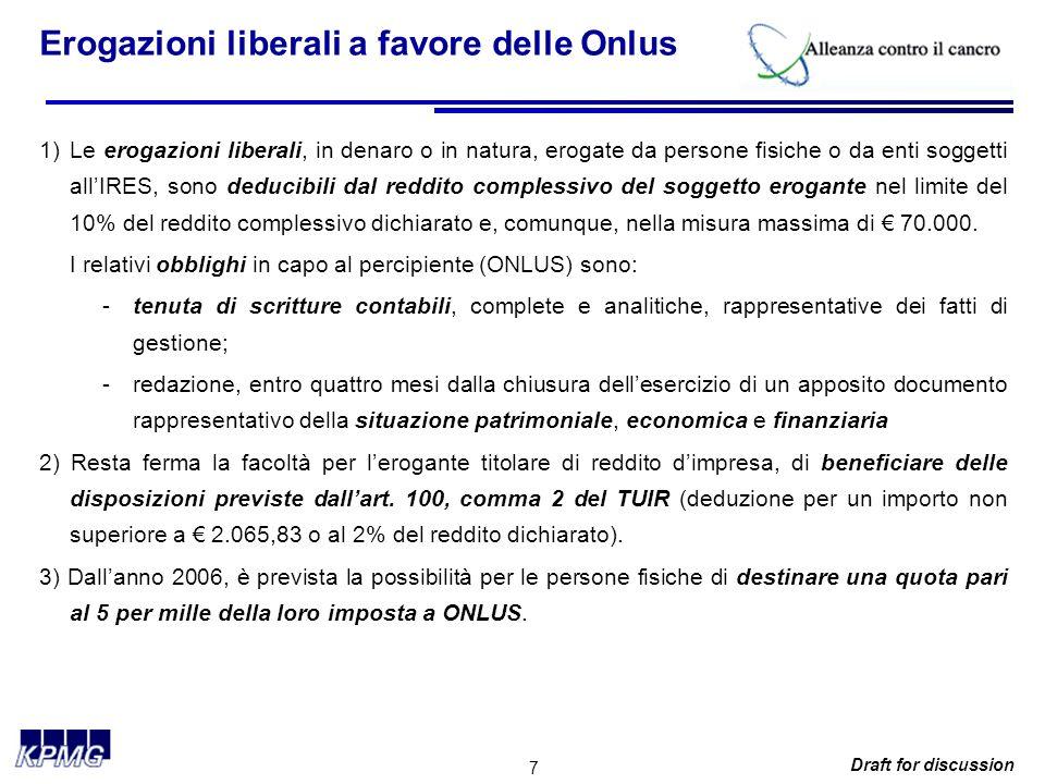8 Draft for discussion Disciplina IVA delle Onlus Rientrano nel campo di applicazione dell IVA le sole cessioni di beni e prestazioni di servizi effettuate nell esercizio di attività commerciali.