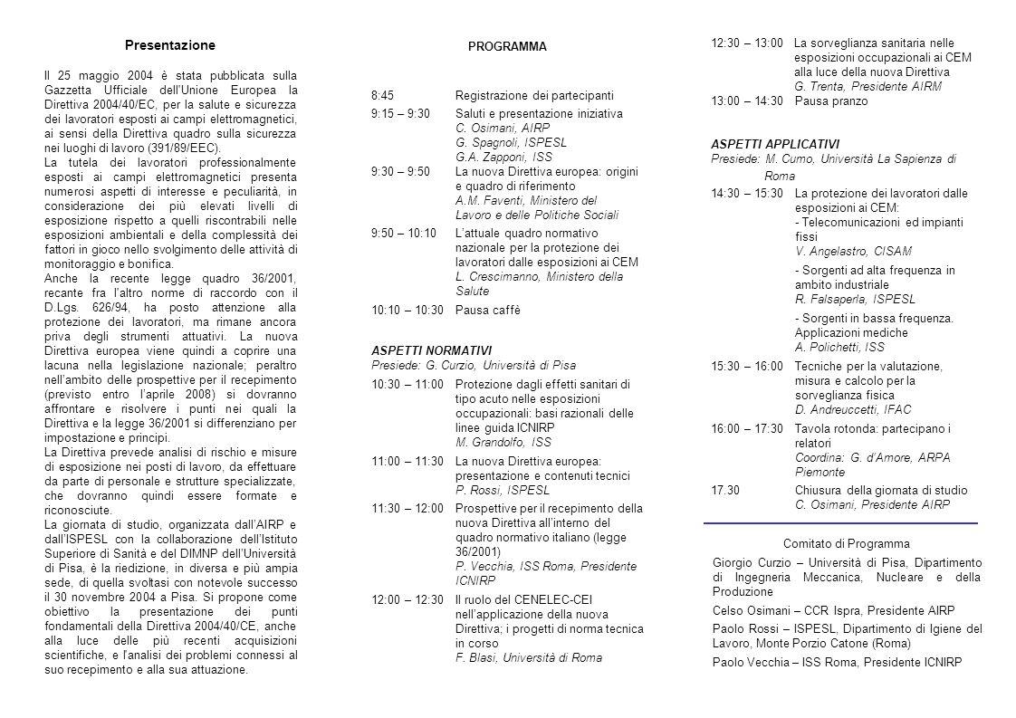 12:30 – 13:00 La sorveglianza sanitaria nelle esposizioni occupazionali ai CEM alla luce della nuova Direttiva G. Trenta, Presidente AIRM 13:00 – 14:3
