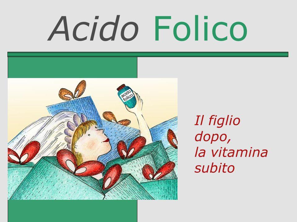 Acido Folico Il figlio dopo, la vitamina subito