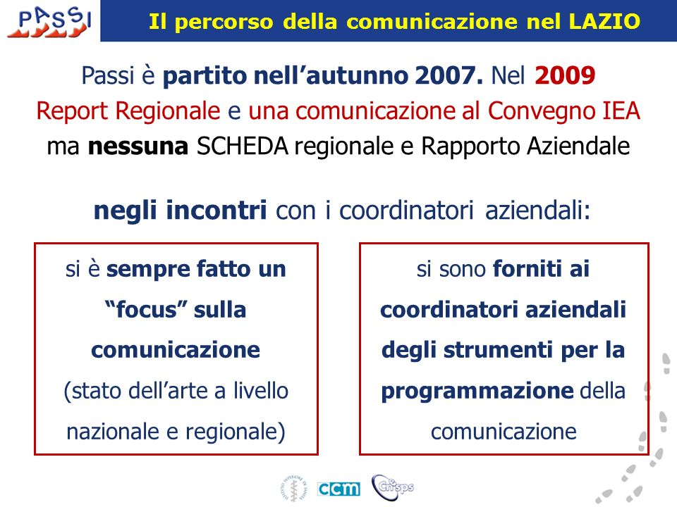 Il percorso della comunicazione nel LAZIO si è sempre fatto un focus sulla comunicazione (stato dellarte a livello nazionale e regionale) si sono forn