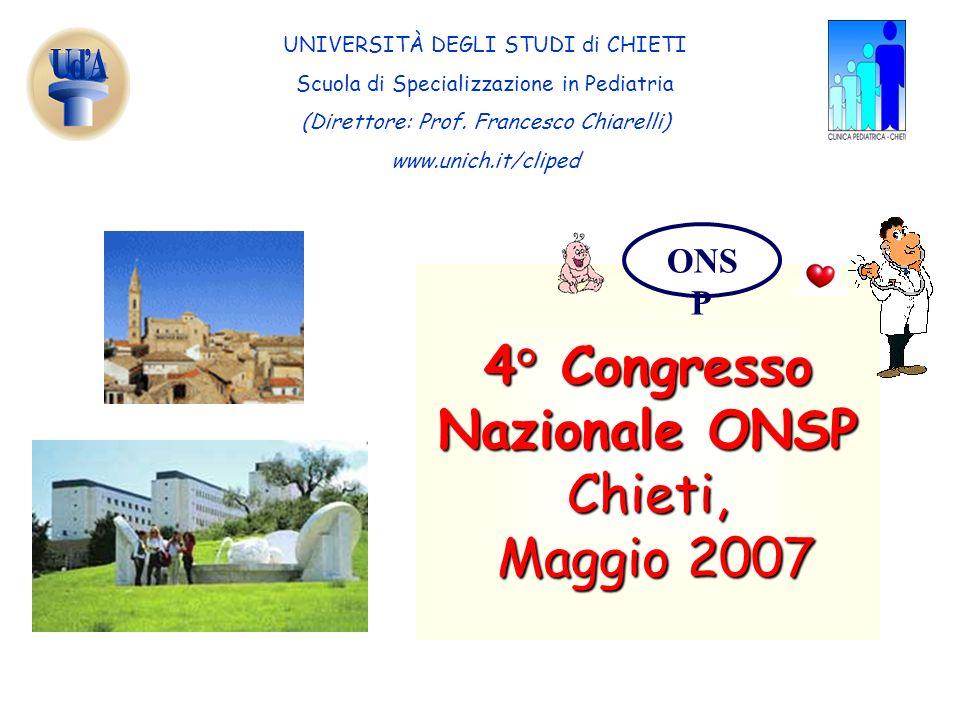 UNIVERSITÀ DEGLI STUDI di CHIETI Scuola di Specializzazione in Pediatria (Direttore: Prof. Francesco Chiarelli) www.unich.it/cliped 4° Congresso Nazio